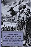 Christian Slaves, Muslim Masters: White Slavery in the Mediterranean, The Barbary Coast, and Italy, 1500-1800 (Early Modern History)