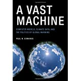 A Vast Machine: Computer Models, Climate Data, and the Politics of Global Warmingby Paul N. Edwards