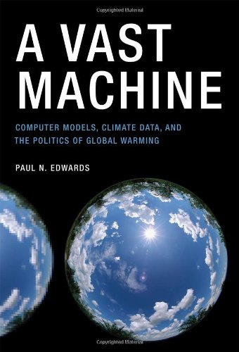 A Vast Machine: Computer Models, Climate Data, and the...