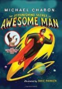 The Astonishing Secret of Awesome Man by Michael Chabon cover image