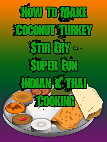 How to Make Coconut Turkey Stir Fry - Super Fun Indian & Thai Cooking