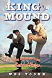 img - for King of the Mound: My Summer with Satchel Paige book / textbook / text book