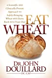 img - for Eat Wheat: A Scientific and Clinically-Proven Approach to Safely Bringing Wheat and Dairy Back into your Diet book / textbook / text book