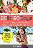 20 Pounds | 90 Days: Kick Food Cravings, Jump-Start Healthy Habits, & Look Great Naked- in 4 Weeks
