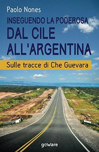 Inseguendo la Poderosa dal Cile all'Argentina. Sulle tracce di Che Guevara (Italian Edition) [Nones, Paolo] (Tapa Blanda)