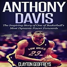 Anthony Davis: The Incredible Story of One of Basketball's Most Dynamic Power Forwards (       UNABRIDGED) by Clayton Geoffreys Narrated by Patrick Bennett