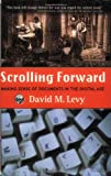 Scrolling Forward: Making Sense of Documents in the Digital Age (1559706481) by David M. Levy