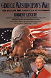 George Washington's War: The Saga of the American Revolution (006092215X) by Robert Leckie
