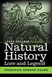 Natural History Lore and Legend: Being Some Few Examples of Quaint and Bygone Beliefs Gathered in from Divers Authorities, Ancient and Mediaeval, of Varying Degrees of Reliability by