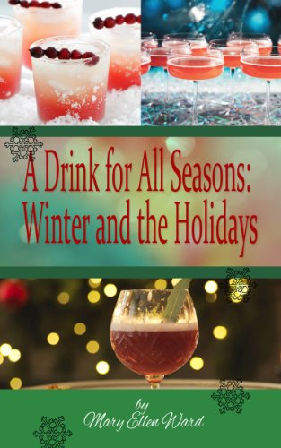 A Drink for All Seasons: Winter and the Holidays by Mary Ellen Ward
