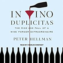 In Vino Duplicitas: The Rise and Fall of a Wine Forger Extraordinaire Audiobook by Peter Hellman Narrated by Charles Constant