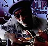 U.P. Wilson The Good the Bad and the Blues