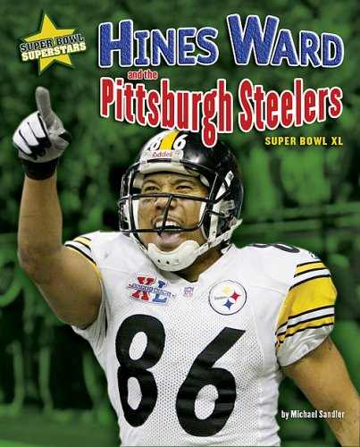 Hines Ward and the Pittsburgh Steelers: Super Bowl XL (Super Bowl Superstars)