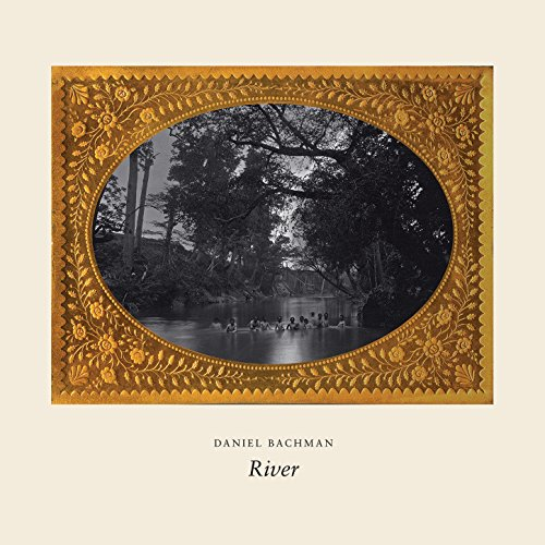 Daniel Bachman-River-WEB-2015-COURAGE Download