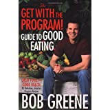 The Get with the Program! Guide to Good Eating: Great Food for Good Healthby Bob Greene