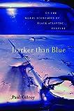 Darker than Blue: On the Moral Economies of Black Atlantic Culture (The W. E. B. Du Bois Lectures)