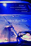 Darker than Blue: On the Moral Economies of Black Atlantic Culture (W.E.B. Du Bois Lectures) (0674060237) by Gilroy, Paul