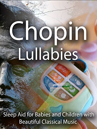 Chopin Lullabies Sleep Aid for Children and Babies with Beautiful Classical Music
