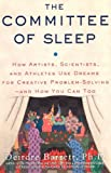 Deirdre Barrett The Committee of Sleep: How Artists, Scientists, and Athletes Use their Dreams for Creative Problem Solving-and How You Can Too