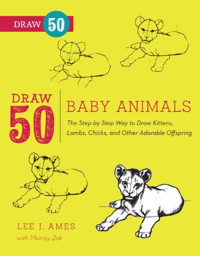 Draw 50 Baby Animals: The Step-by-Step Way to Draw Kittens, Lambs, Chicks, Puppies, and Other Adorable Offspring PDF