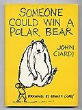 Someone Could Win a Polar Bear (0397311591) by John Ciardi