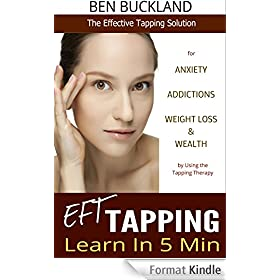 EFT Tapping - Learn in 5 Min: The Effective Tapping Solution for Anxiety, Addictions, Weight Loss & Wealth by Using the Tapping Therapy (tapping, eft) (English Edition)