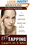 Tapping: Learn EFT in 5 Min - The Effective Tapping Solution for Anxiety, Addictions, Weight Loss & Wealth by Using the Tapping Therapy