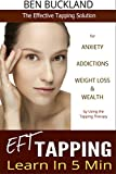 EFT Tapping - Learn in 5 Min: The Effective Tapping Solution for Anxiety, Addictions, Weight Loss & Wealth by Using the Tapping Therapy (tapping, eft)