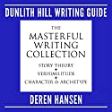 Masterful Writing: Comprising the Dunlith Hill Writing Guides to Story Theory, Verisimilitude, and Character and Archetype Audiobook by Deren Hansen Narrated by Deren Hansen