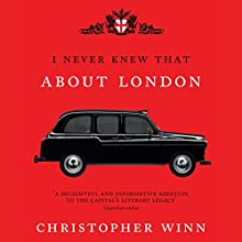 I Never Knew That About London (       UNABRIDGED) by Christopher Winn Narrated by Timothy Bentinck