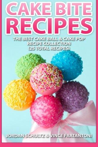 Cake Bite Recipes: Irresistible Cake Ball & Cake Pop Recipe Collection - (25 Total Recipes) (Cake Balls Recipes compare prices)