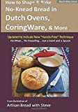 Steve Gamelin How to Shape & Bake No-Knead Bread in Dutch Ovens, CorningWare & More (Technique & Recipes): From the Kitchen of Artisan Bread with Steve