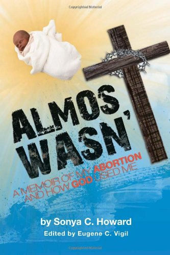 Almost Wasn't - A Memoir Of My Abortion And How God Used Me