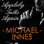 Appleby Talks Again: An Inspector Appleby Mystery (       UNABRIDGED) by Michael Innes Narrated by Matt Addiss