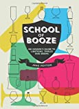 School of Booze: An Insider's Guide to Libations, Tipples and Brews