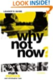 "Why Not Now? Leader's Guide: You Don't Have to ""Grow Up"" to Follow Jesus"