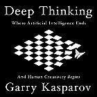 Deep Thinking: Where Machine Intelligence Ends and Human Creativity Begins Hörbuch von Garry Kasparov Gesprochen von: Garry Kasparov, Bob Brown