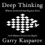 Deep Thinking: Where Machine Intelligence Ends and Human Creativity Begins | Garry Kasparov