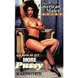 The American Males Guide on How to Get More Pussy ~ Keith Curtis