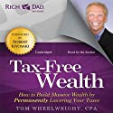 Rich Dad Advisors: Tax-Free Wealth: How to Build Massive Wealth by Permanently Lowering Your Taxes (       UNABRIDGED) by Tom Wheelwright Narrated by Tom Wheelwright