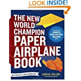 The New World Champion Paper Airplane Book: Featuring the World Record-Breaking Design, with Tear-Out Planes to...