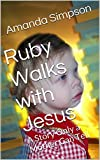 Ruby Walks With Jesus: A Story Only a Mother Can Tell