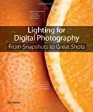 img - for Lighting for Digital Photography: From Snapshots to Great Shots (Using Flash and Natural Light for Portrait, Still Life, Action, and Product Photography) book / textbook / text book