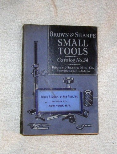 Brown And Sharpe Small Tools: Catalog Number Thirty-Four., No Author Listed.