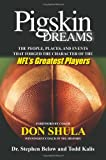 Dr Stephen Below Pigskin Dreams: The People, Places & Events That Forged the Character of the NFL's Greatest Players (Football Soccer Association Fo)