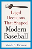 Legal Decisions That Shaped Modern Baseball