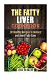 img - for The Fatty Liver Cookbook: 30 Healthy Recipes to Detoxify and Avert Fatty Liver (Special Diet Plan) book / textbook / text book