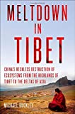 Meltdown in Tibet: Chinas Reckless Destruction of Ecosystems from the Highlands of Tibet to the Deltas of Asia