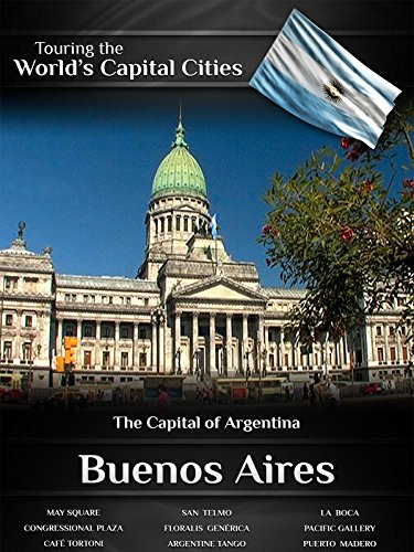 Touring the World's Capital Cities Buenos Aires: The Capital of Argentina