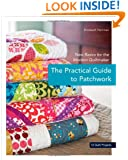 The Practical Guide to Patchwork: New Basics for the Modern Quiltmaker